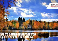 Tips To Consider When You Are Planning To Settle In Canada